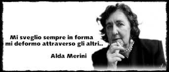 (immagine postata il 14 Luglio 2018). Alda Merini (Milano, 21 marzo 1931– Milano, 1º novembre 2009). Frase emblematica che non necessita commenti.